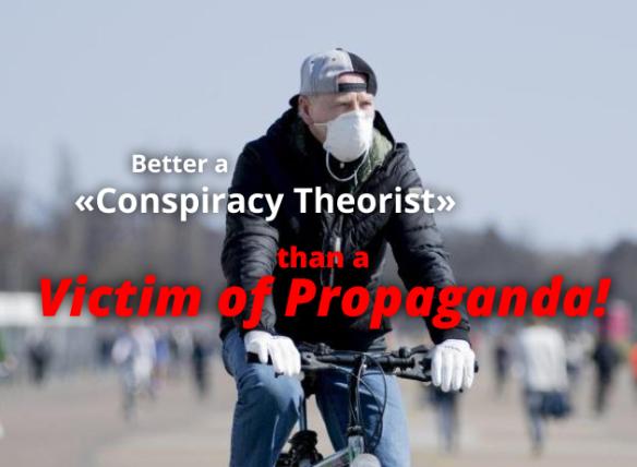 "Better a ""Conspiracy Theorist"" than a Victim of Propaganda!"